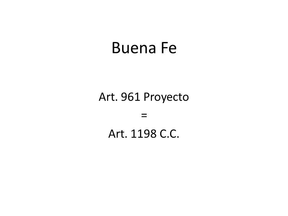 Buena Fe Art. 961 Proyecto = Art. 1198 C.C.