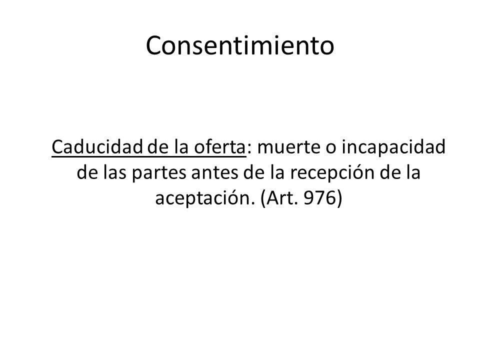 Consentimiento Caducidad de la oferta: muerte o incapacidad de las partes antes de la recepción de la aceptación.
