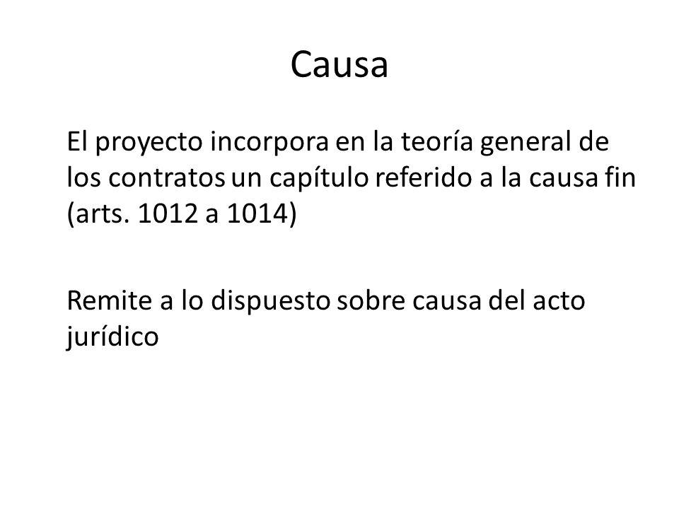 Causa El proyecto incorpora en la teoría general de los contratos un capítulo referido a la causa fin (arts. 1012 a 1014)