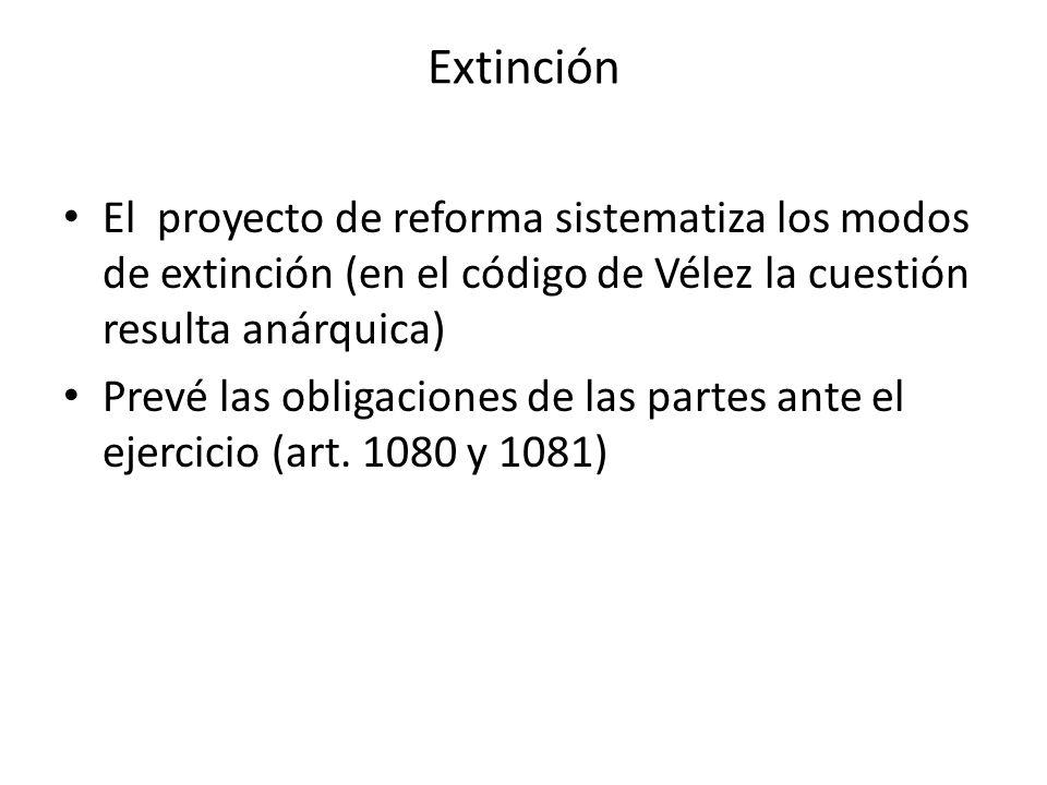 Extinción El proyecto de reforma sistematiza los modos de extinción (en el código de Vélez la cuestión resulta anárquica)