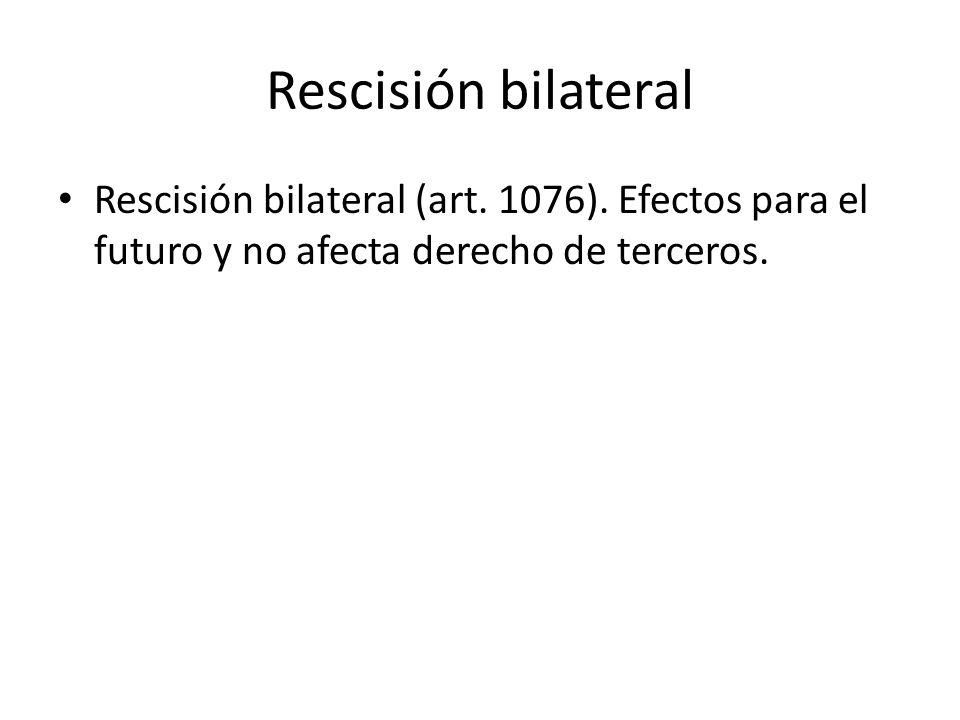 Rescisión bilateral Rescisión bilateral (art. 1076).