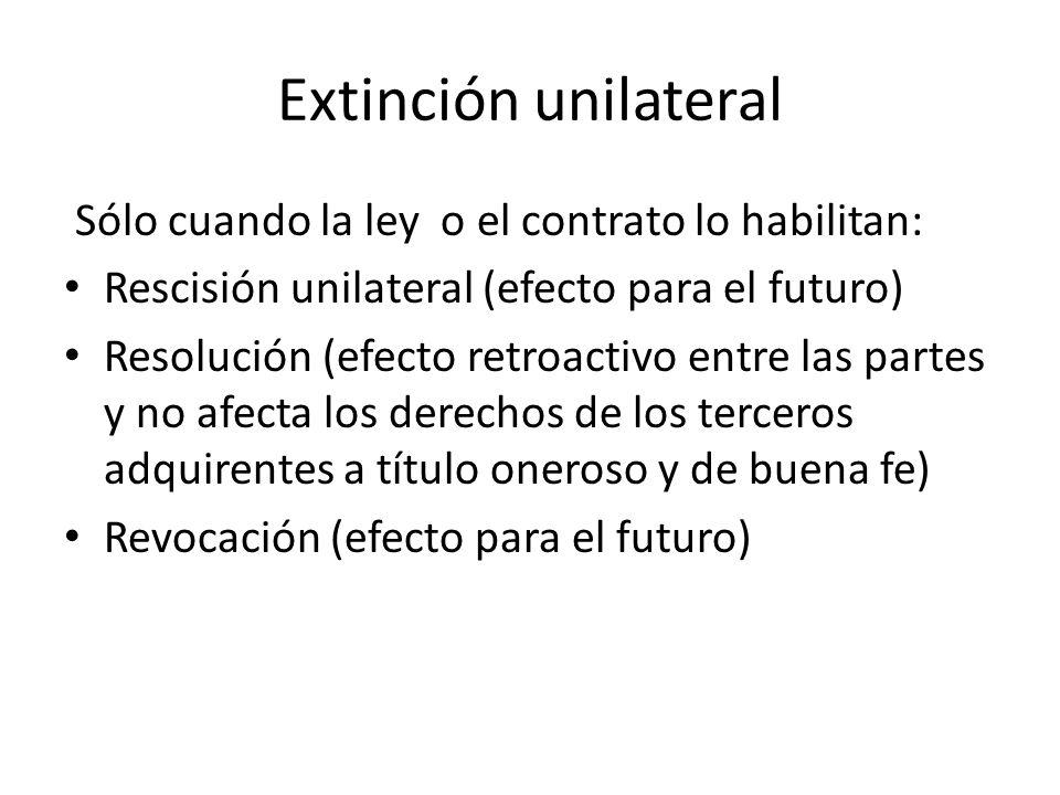 Extinción unilateral Sólo cuando la ley o el contrato lo habilitan: