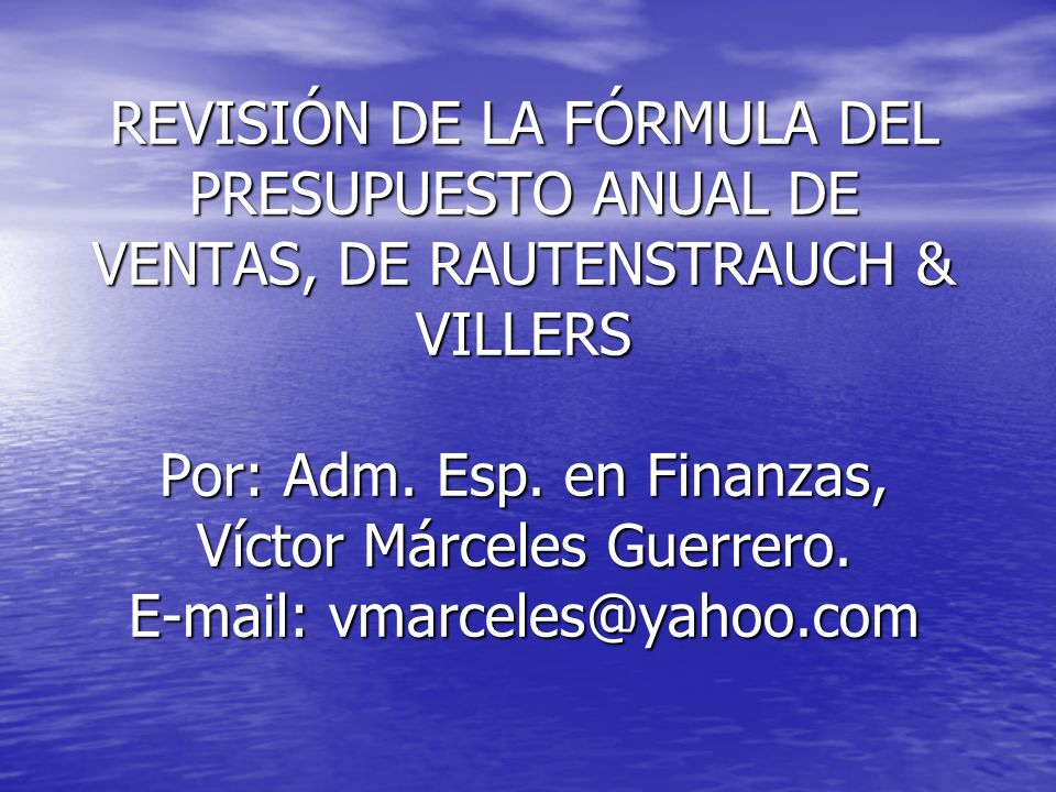 REVISIÓN DE LA FÓRMULA DEL PRESUPUESTO ANUAL DE VENTAS, DE RAUTENSTRAUCH & VILLERS Por: Adm.