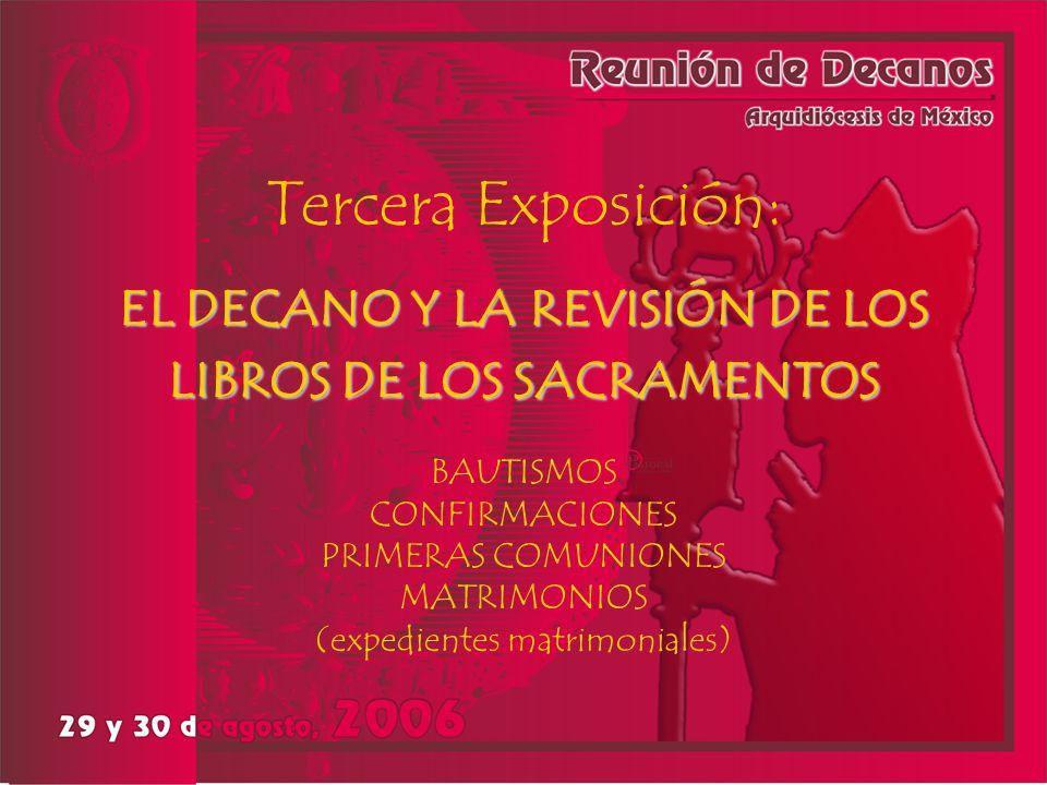 Tercera Exposición: EL DECANO Y LA REVISIÓN DE LOS LIBROS DE LOS SACRAMENTOS BAUTISMOS CONFIRMACIONES PRIMERAS COMUNIONES MATRIMONIOS (expedientes matrimoniales)