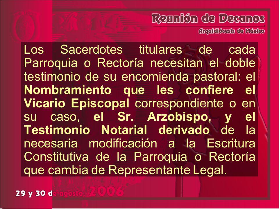 Los Sacerdotes titulares de cada Parroquia o Rectoría necesitan el doble testimonio de su encomienda pastoral: el Nombramiento que les confiere el Vicario Episcopal correspondiente o en su caso, el Sr.
