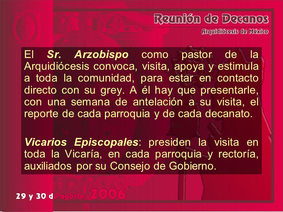 El Sr. Arzobispo como pastor de la Arquidiócesis convoca, visita, apoya y estimula a toda la comunidad, para estar en contacto directo con su grey. A él hay que presentarle, con una semana de antelación a su visita, el reporte de cada parroquia y de cada decanato.