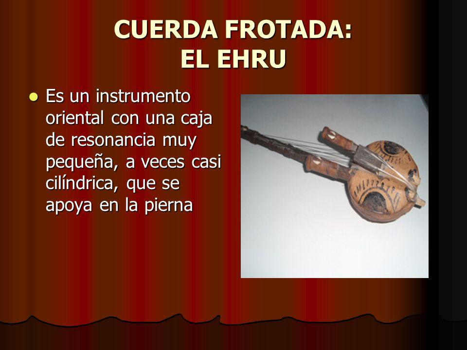 CUERDA FROTADA: EL EHRU
