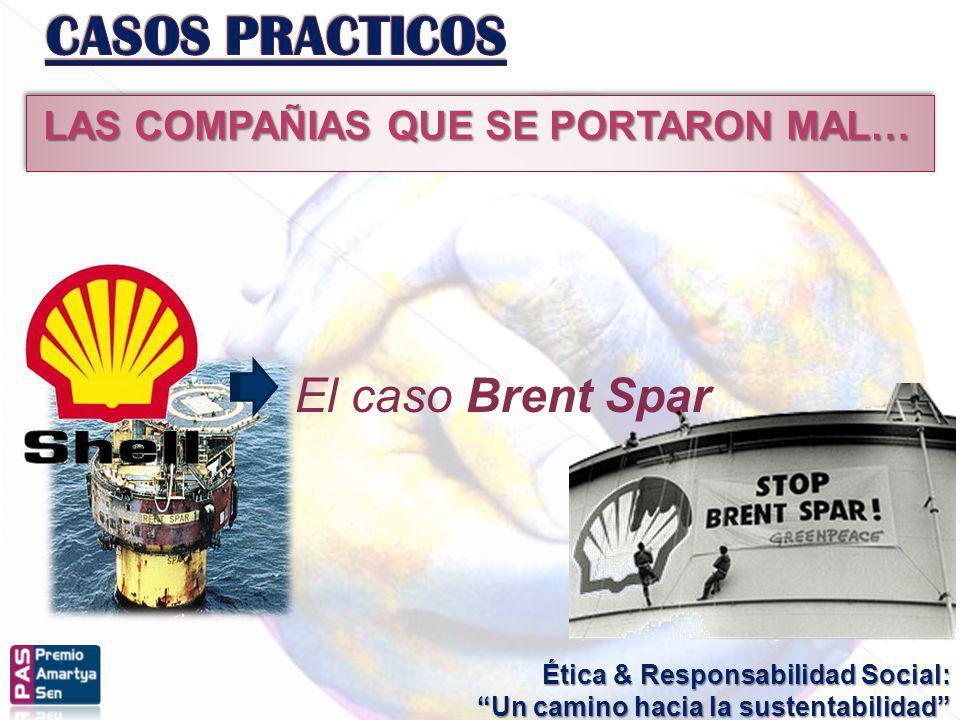 CASOS PRACTICOS El caso Brent Spar LAS COMPAÑIAS QUE SE PORTARON MAL…
