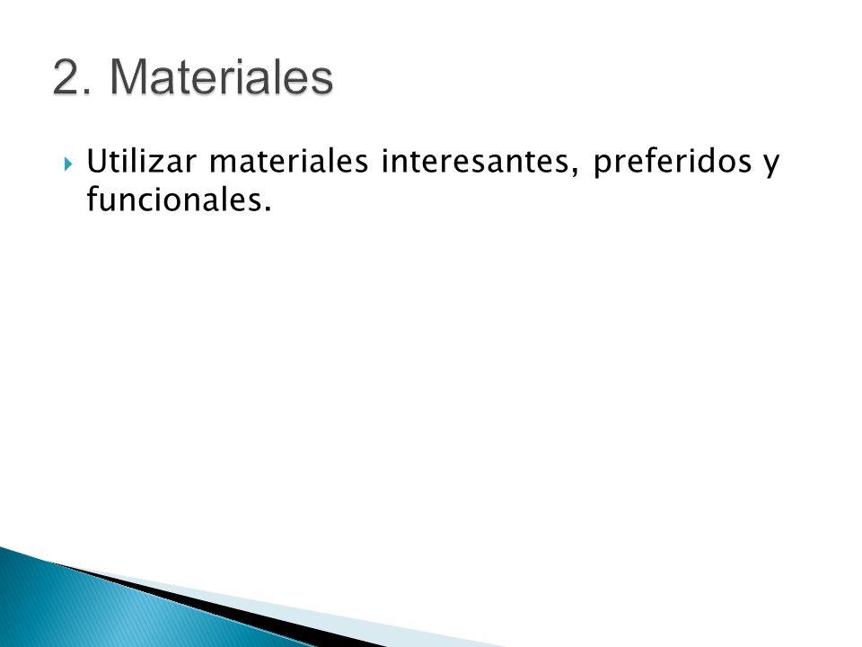 2. Materiales Utilizar materiales interesantes, preferidos y funcionales.