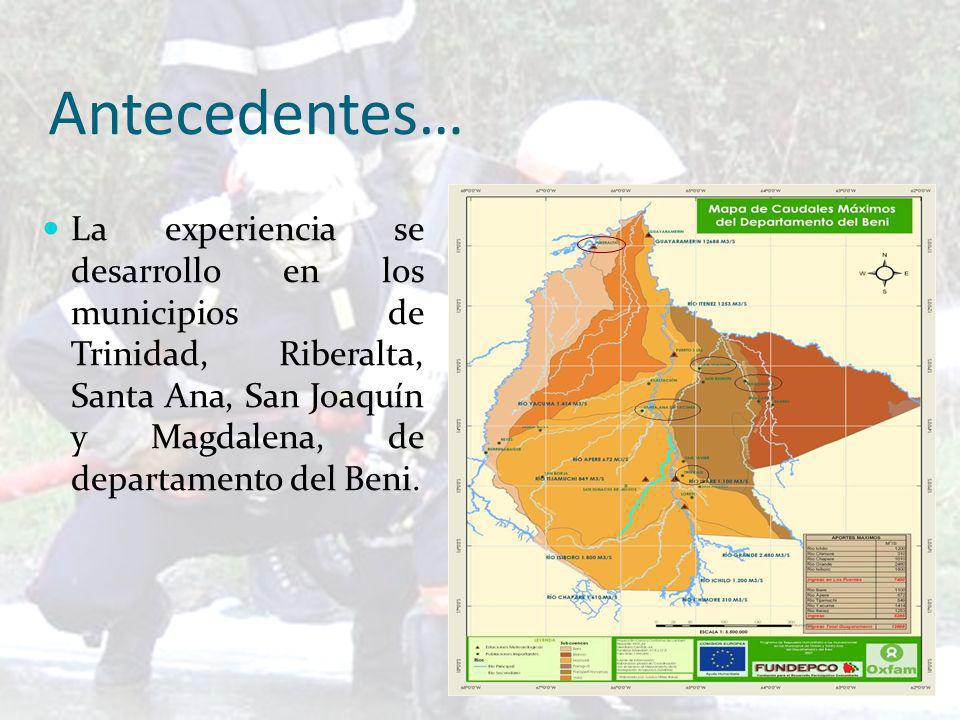 Antecedentes… La experiencia se desarrollo en los municipios de Trinidad, Riberalta, Santa Ana, San Joaquín y Magdalena, de departamento del Beni.