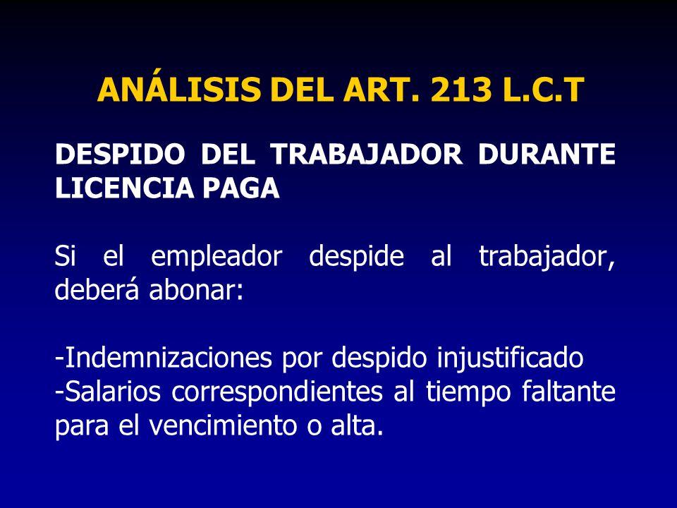 ANÁLISIS DEL ART. 213 L.C.T DESPIDO DEL TRABAJADOR DURANTE LICENCIA PAGA. Si el empleador despide al trabajador, deberá abonar: