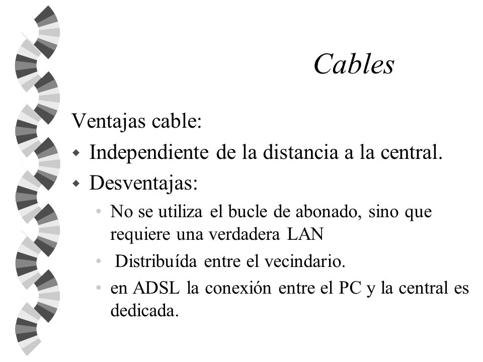 Cables Ventajas cable: Independiente de la distancia a la central.