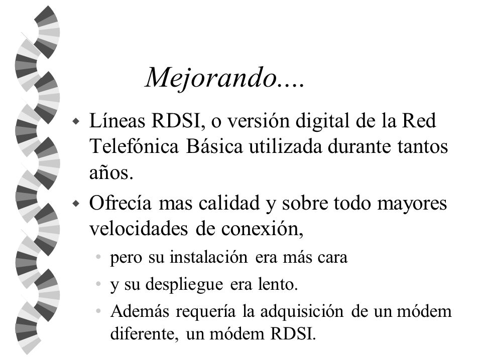 Mejorando.... Líneas RDSI, o versión digital de la Red Telefónica Básica utilizada durante tantos años.