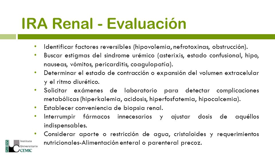IRA Renal - Evaluación Identificar factores reversibles (hipovolemia, nefrotoxinas, obstrucción).