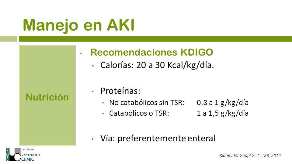 Manejo en AKI Recomendaciones KDIGO Calorías: 20 a 30 Kcal/kg/día.