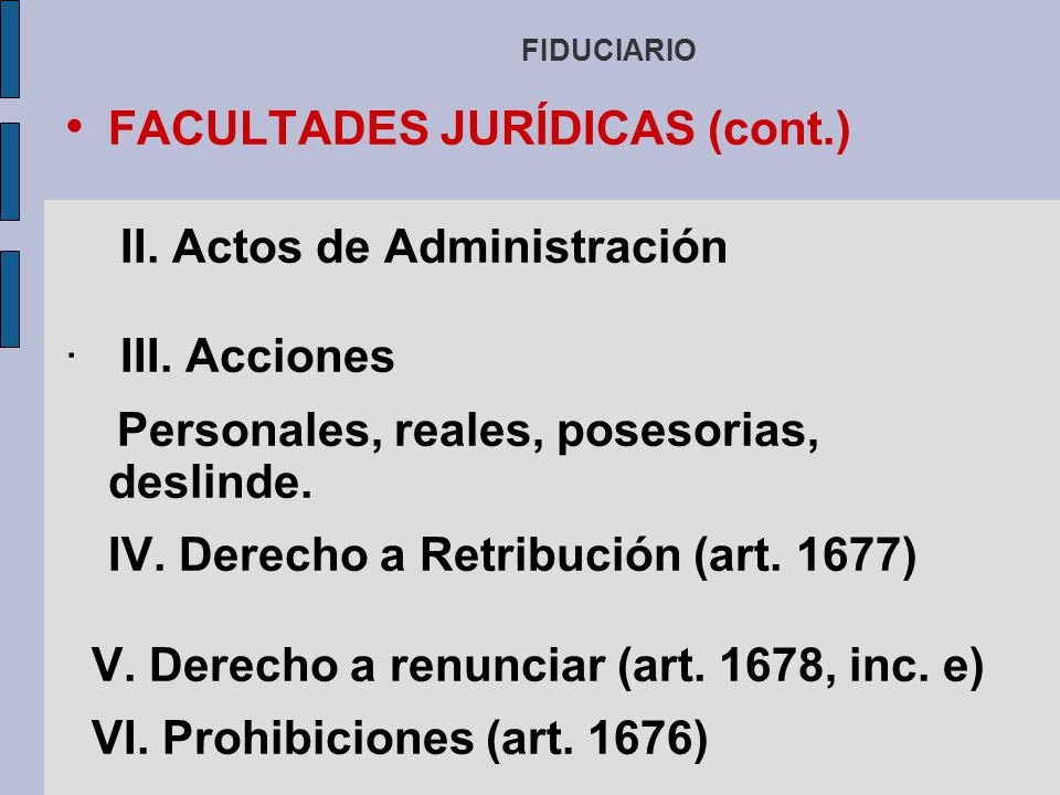 FACULTADES JURÍDICAS (cont.) II. Actos de Administración III. Acciones