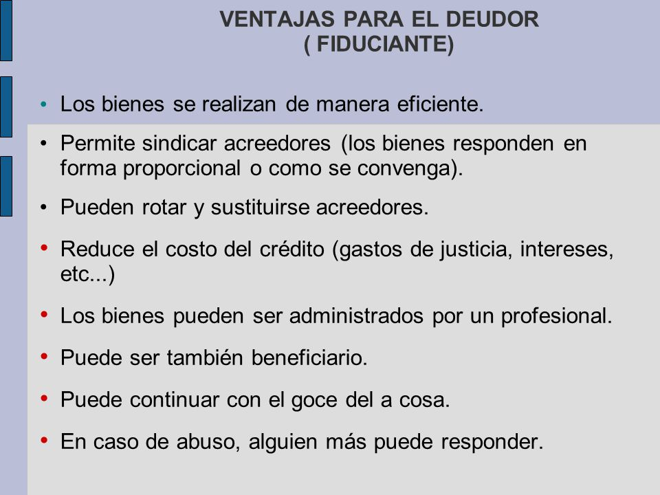 VENTAJAS PARA EL DEUDOR ( FIDUCIANTE)