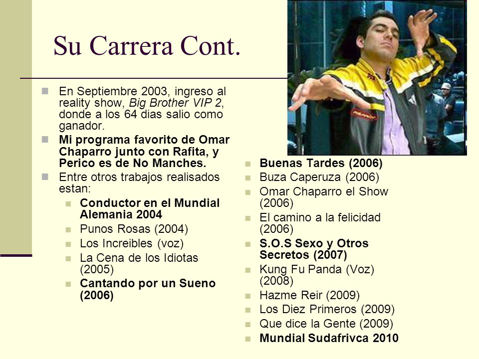 Su Carrera Cont. En Septiembre 2003, ingreso al reality show, Big Brother VIP 2, donde a los 64 dias salio como ganador.