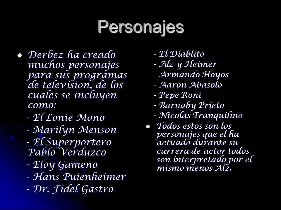 Personajes Derbez ha creado muchos personajes para sus programas de television, de los cuales se incluyen como: