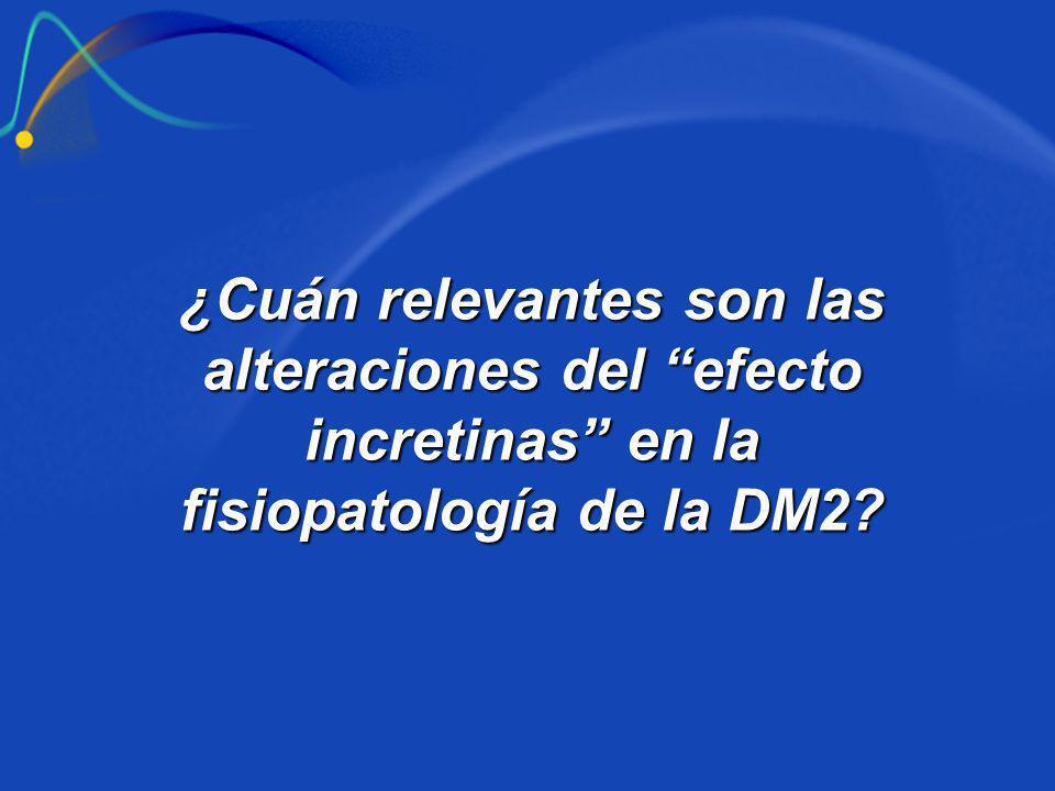 ¿Cuán relevantes son las alteraciones del efecto incretinas en la fisiopatología de la DM2