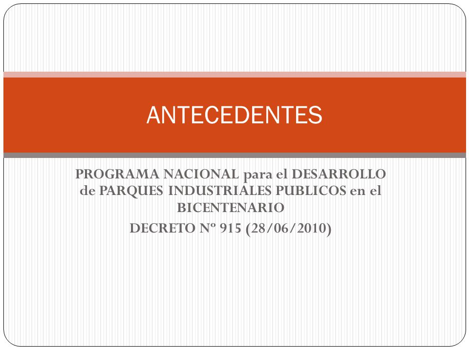 ANTECEDENTES PROGRAMA NACIONAL para el DESARROLLO de PARQUES INDUSTRIALES PUBLICOS en el BICENTENARIO.