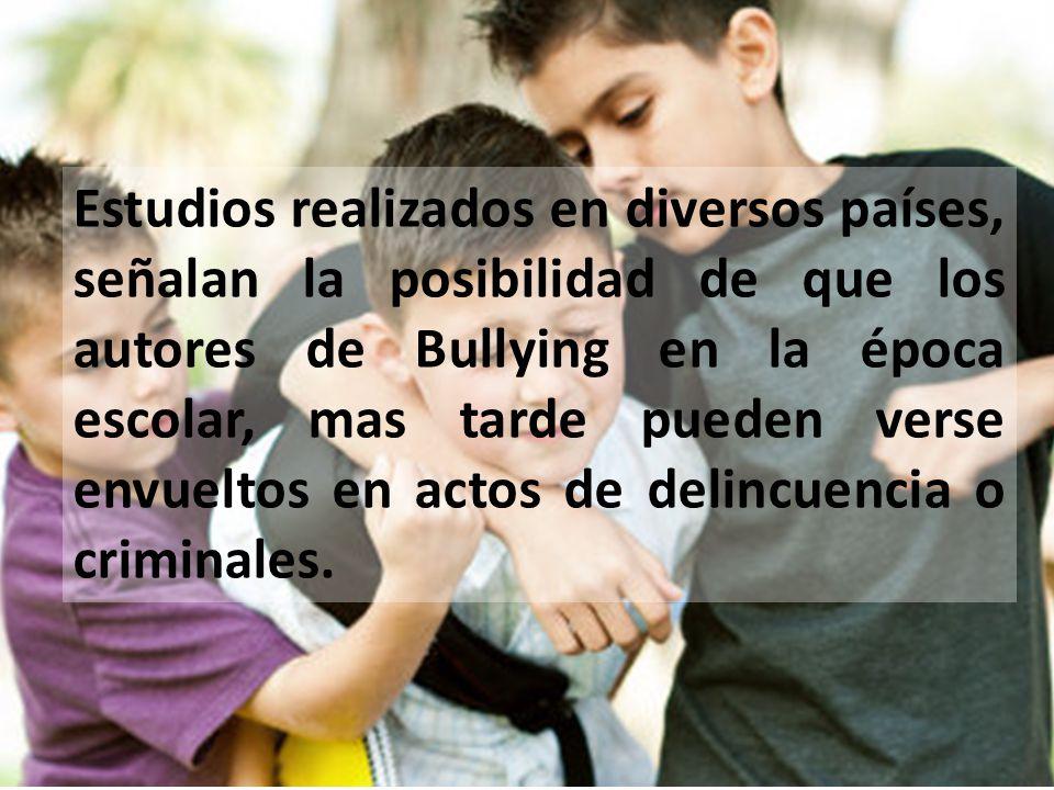 Estudios realizados en diversos países, señalan la posibilidad de que los autores de Bullying en la época escolar, mas tarde pueden verse envueltos en actos de delincuencia o criminales.