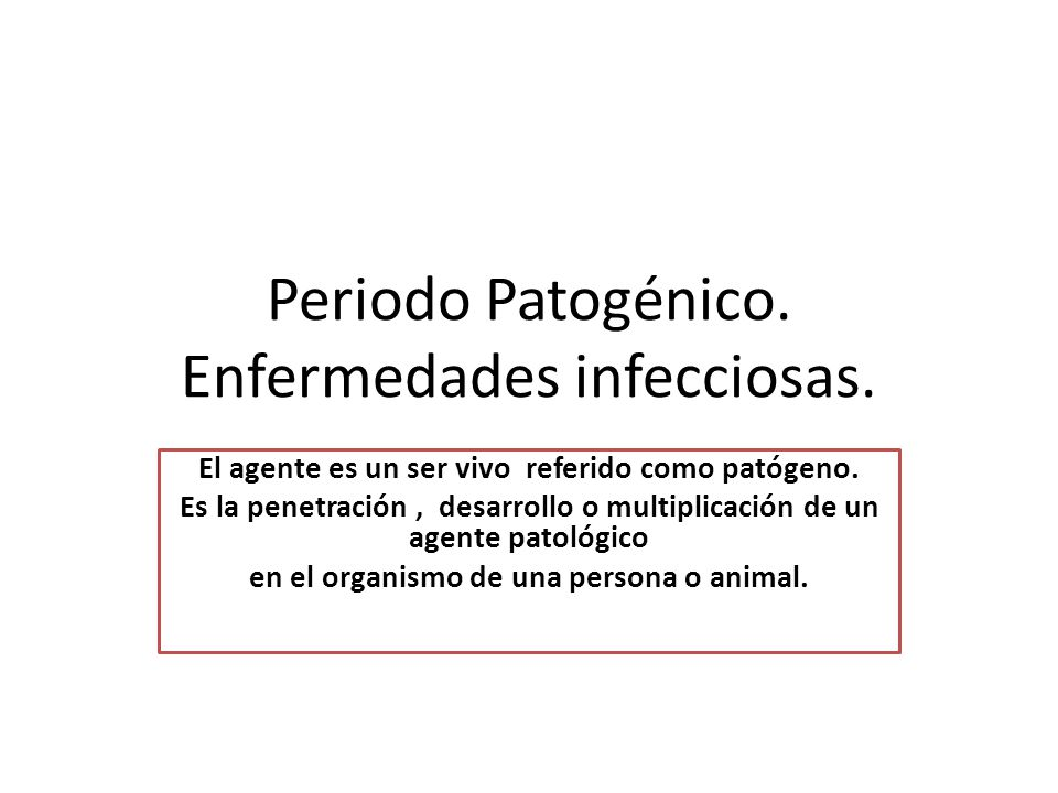 Periodo Patogénico. Enfermedades infecciosas.