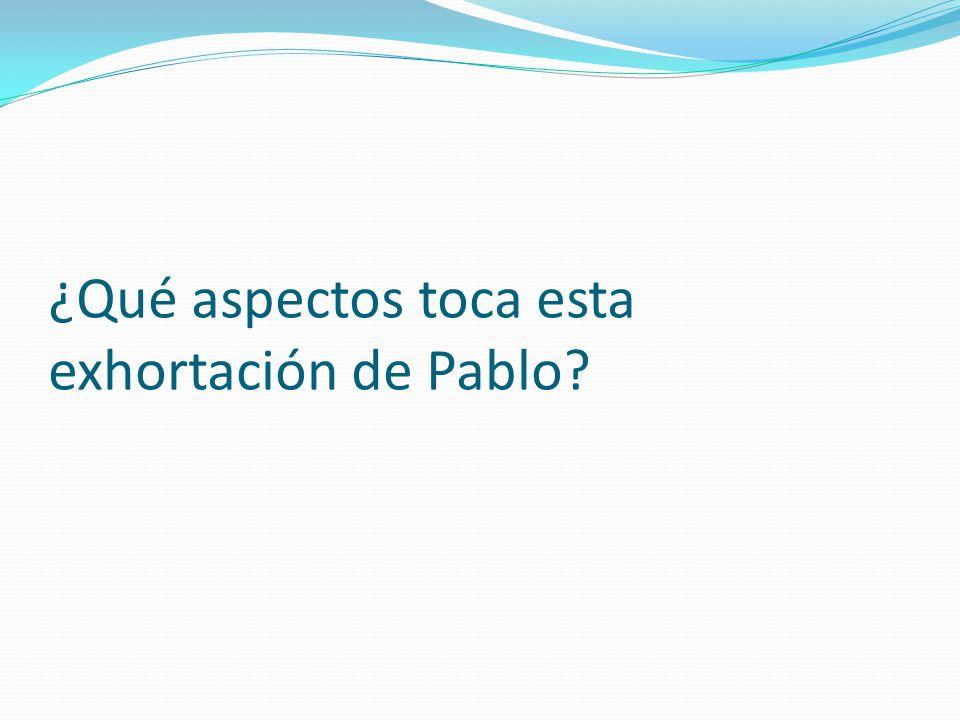 ¿Qué aspectos toca esta exhortación de Pablo