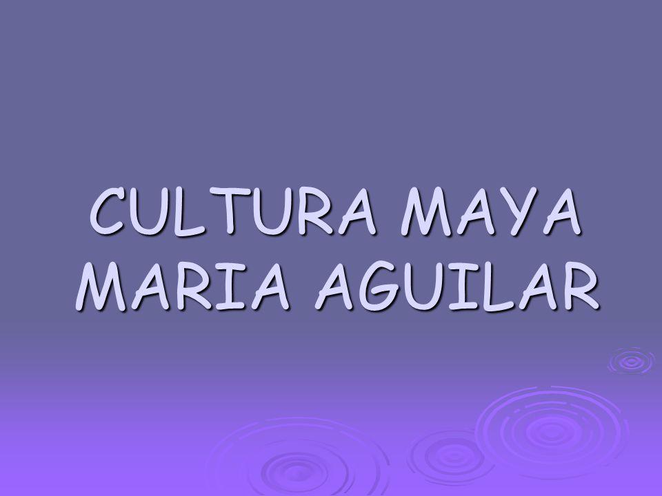 CULTURA MAYA MARIA AGUILAR