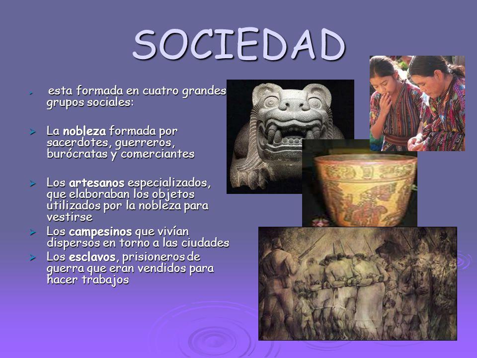 SOCIEDAD esta formada en cuatro grandes grupos sociales: La nobleza formada por sacerdotes, guerreros, burócratas y comerciantes.