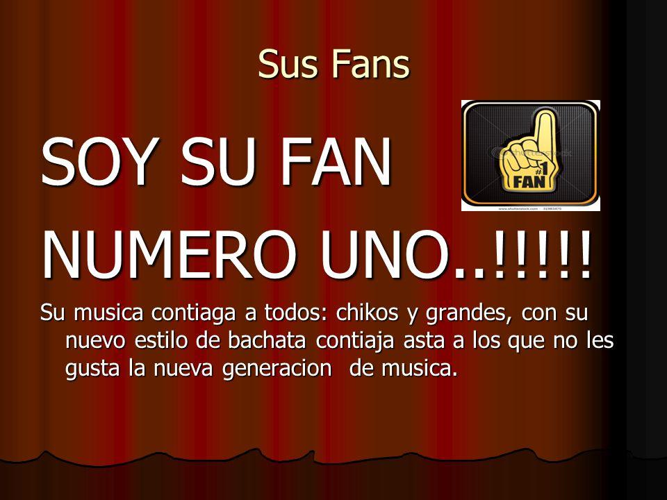 SOY SU FAN NUMERO UNO..!!!!! Sus Fans