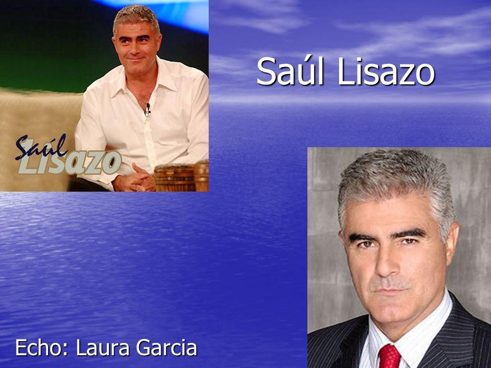 Saúl Lisazo Echo: Laura Garcia