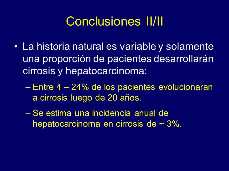 Conclusiones II/II La historia natural es variable y solamente una proporción de pacientes desarrollarán cirrosis y hepatocarcinoma: