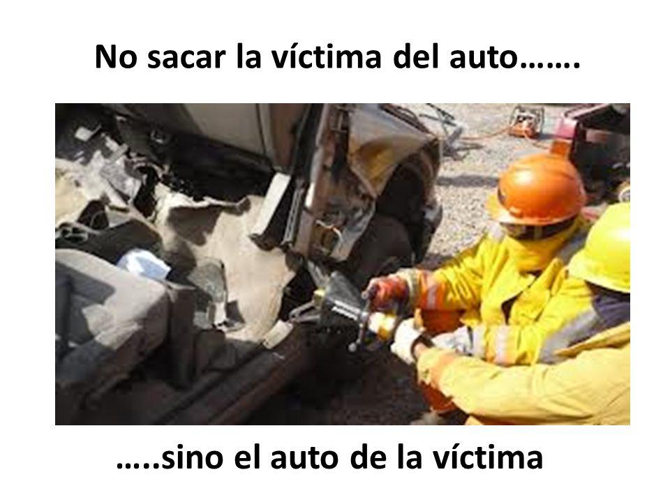 No sacar la víctima del auto…….