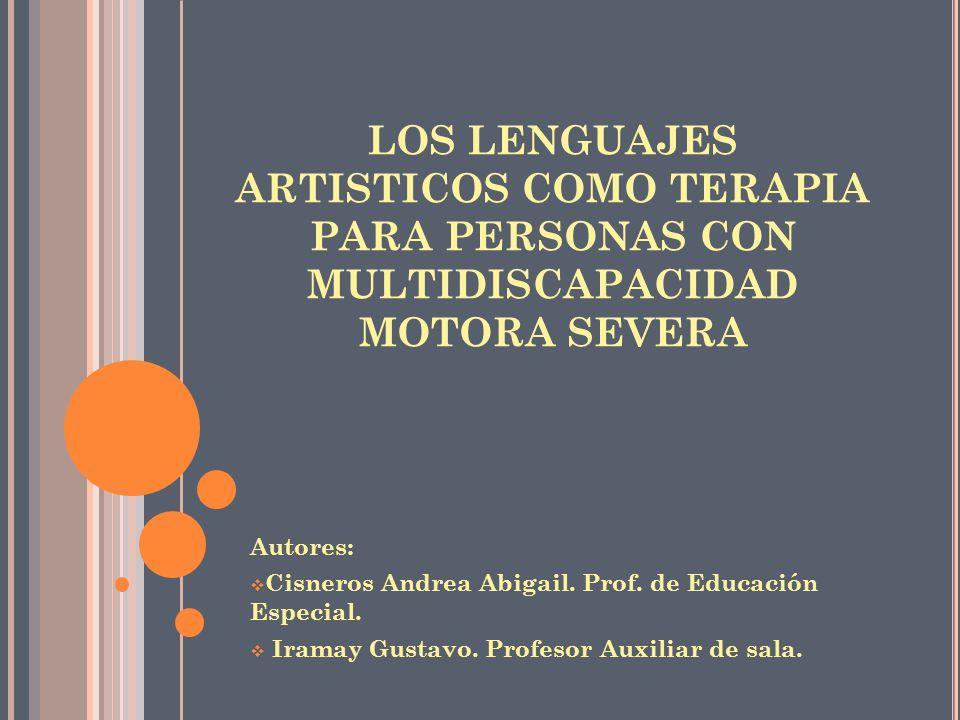 LOS LENGUAJES ARTISTICOS COMO TERAPIA PARA PERSONAS CON MULTIDISCAPACIDAD MOTORA SEVERA