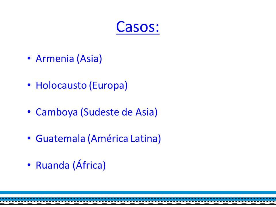 Casos: Armenia (Asia) Holocausto (Europa) Camboya (Sudeste de Asia)