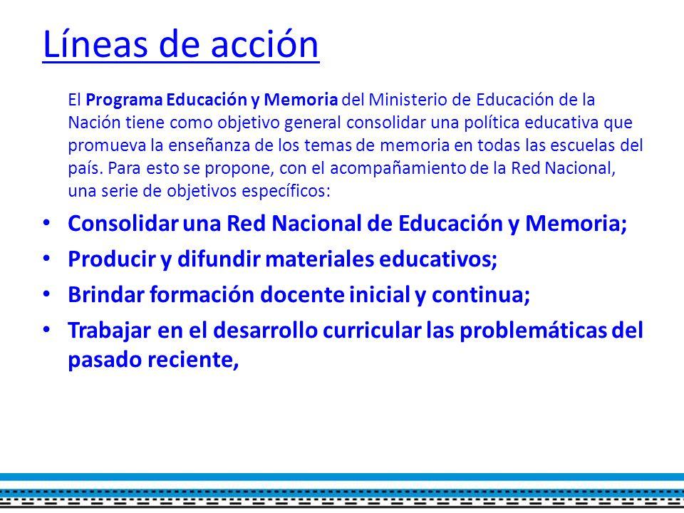 Líneas de acción Consolidar una Red Nacional de Educación y Memoria;