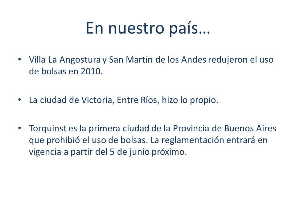 En nuestro país… Villa La Angostura y San Martín de los Andes redujeron el uso de bolsas en 2010. La ciudad de Victoria, Entre Ríos, hizo lo propio.