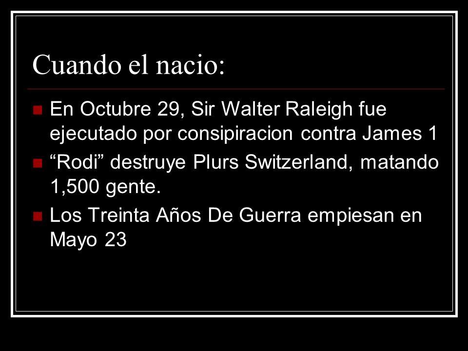 Cuando el nacio: En Octubre 29, Sir Walter Raleigh fue ejecutado por consipiracion contra James 1.