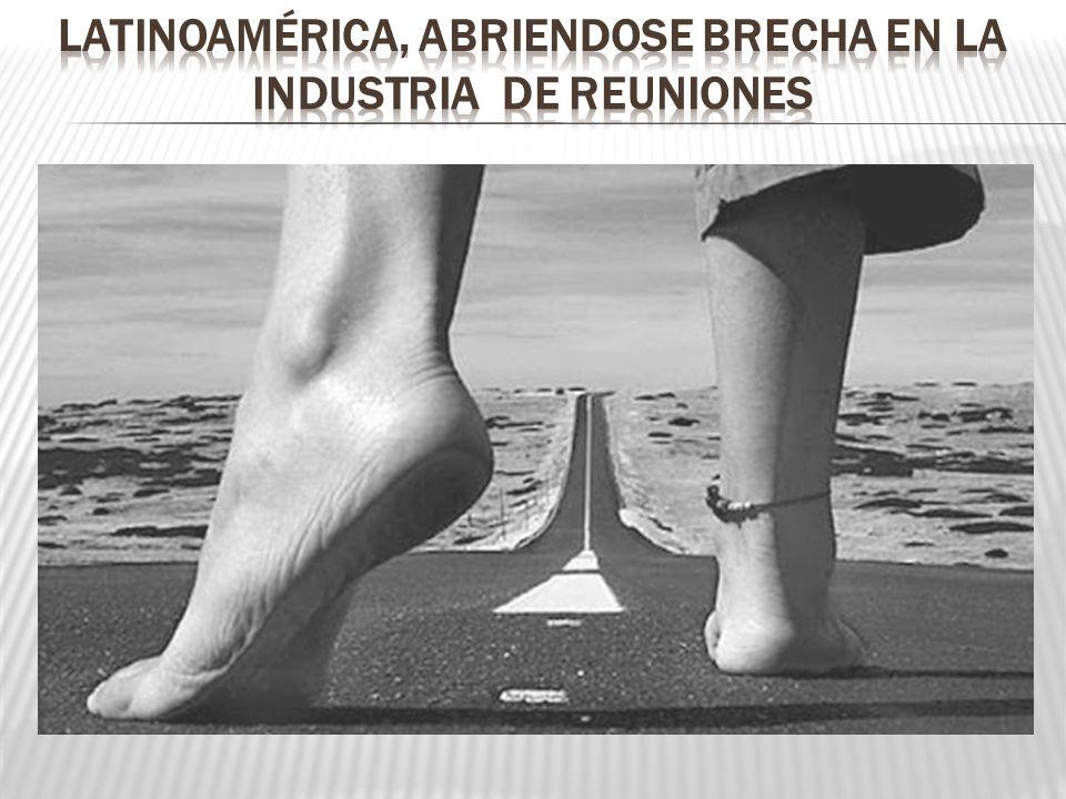 LATINOAMÉRICA, ABRIENDOSE BRECHA EN LA INDUSTRIA DE REUNIONES