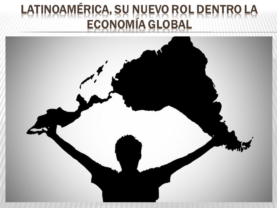 Latinoamérica, su nuevo rol dentro la economía global