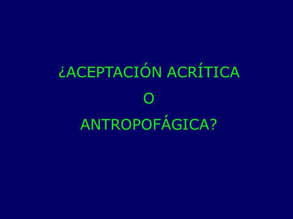 ¿ACEPTACIÓN ACRÍTICA O ANTROPOFÁGICA