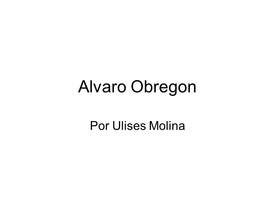 Alvaro Obregon Por Ulises Molina