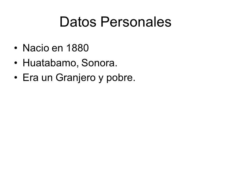 Datos Personales Nacio en 1880 Huatabamo, Sonora.
