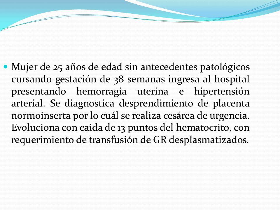 Mujer de 25 años de edad sin antecedentes patológicos cursando gestación de 38 semanas ingresa al hospital presentando hemorragia uterina e hipertensión arterial.