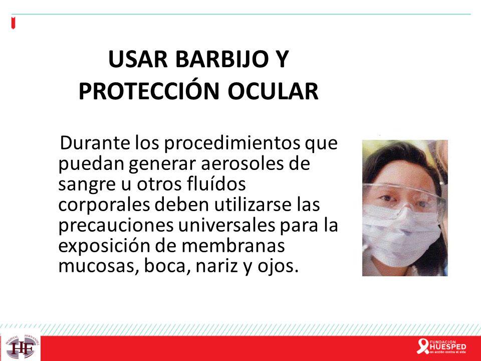 USAR BARBIJO Y PROTECCIÓN OCULAR