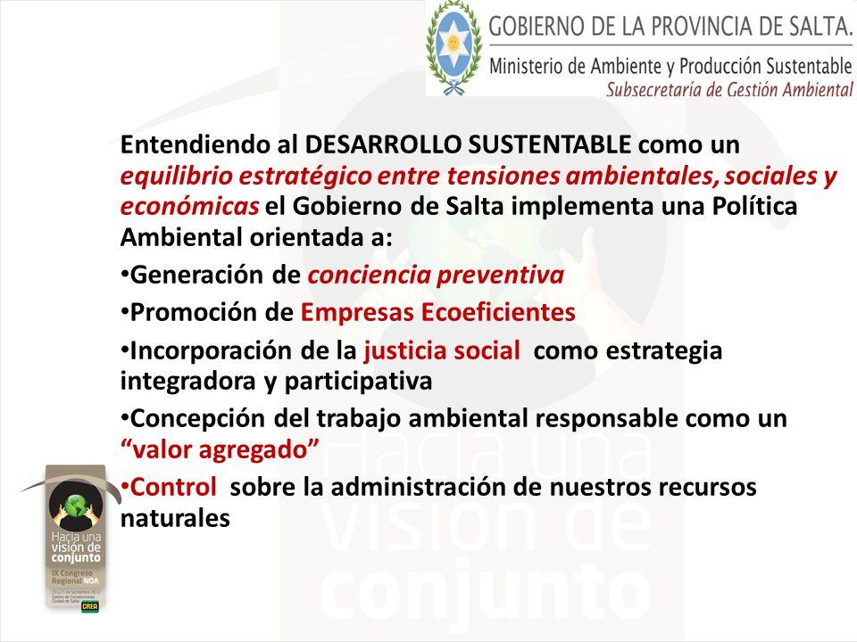 Entendiendo al DESARROLLO SUSTENTABLE como un equilibrio estratégico entre tensiones ambientales, sociales y económicas el Gobierno de Salta implementa una Política Ambiental orientada a: