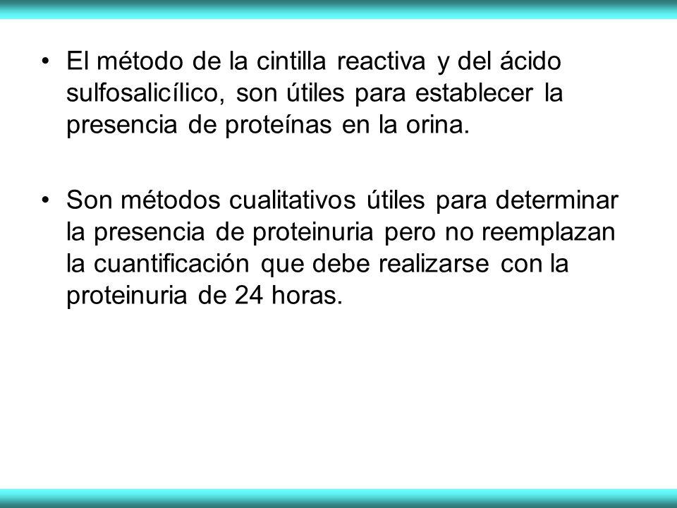 El método de la cintilla reactiva y del ácido sulfosalicílico, son útiles para establecer la presencia de proteínas en la orina.