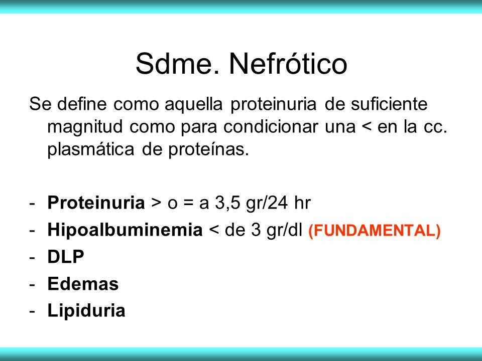 Sdme. Nefrótico Se define como aquella proteinuria de suficiente magnitud como para condicionar una < en la cc. plasmática de proteínas.