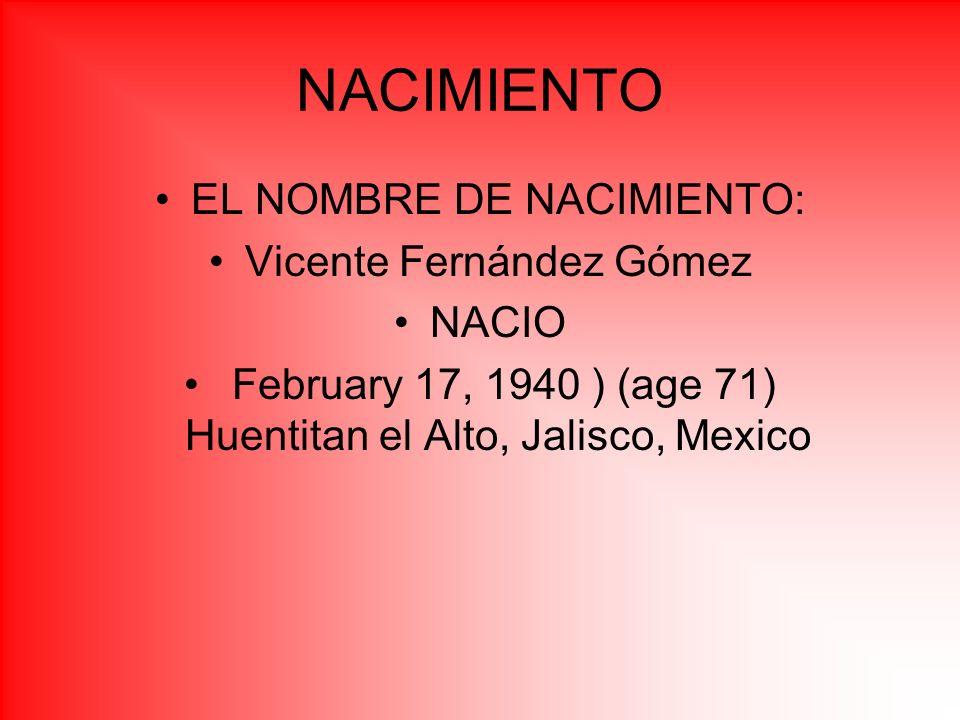 NACIMIENTO EL NOMBRE DE NACIMIENTO: Vicente Fernández Gómez NACIO